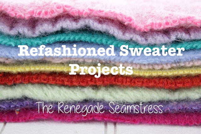 Refashioned Sweater Projects